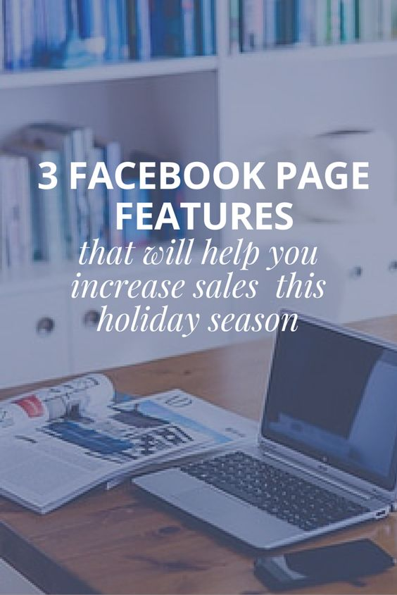 3 Facebook Page Features That Will Help You Increase Sales This Holiday Season.