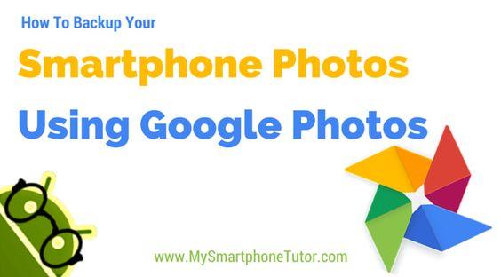 Backup Your Smartphone Photos To Google Photos