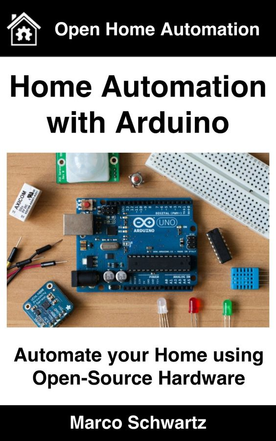 Home Automation with Arduino: Automate your Home using Open-Source Hardware by Marco Schwartz ($)