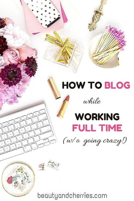 How To Blog While You Work Full Time| Blogging Tips