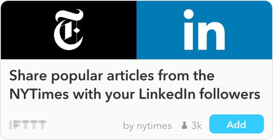 IFTTT Recipe: Share popular articles from the NYTimes with your LinkedIn followers connects the-new-york-times to linkedin