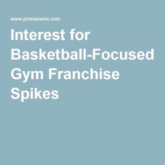 Interest for Basketball-Focused Gym Franchise Spikes