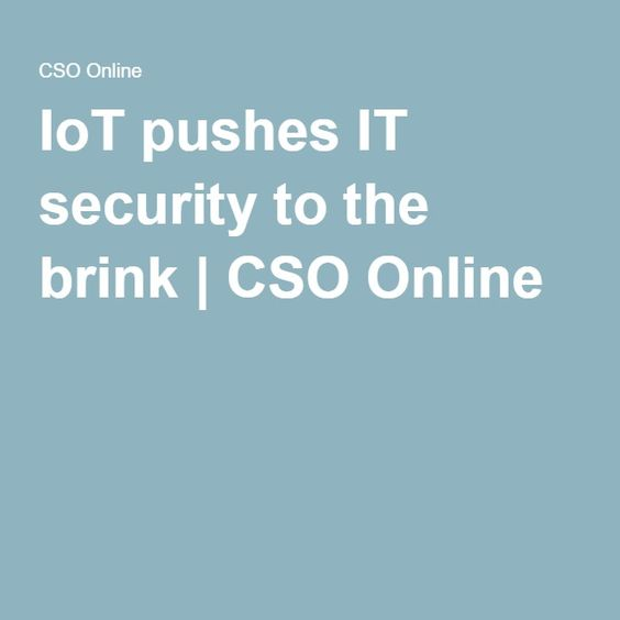 IoT pushes IT security to the brink | CSO Online