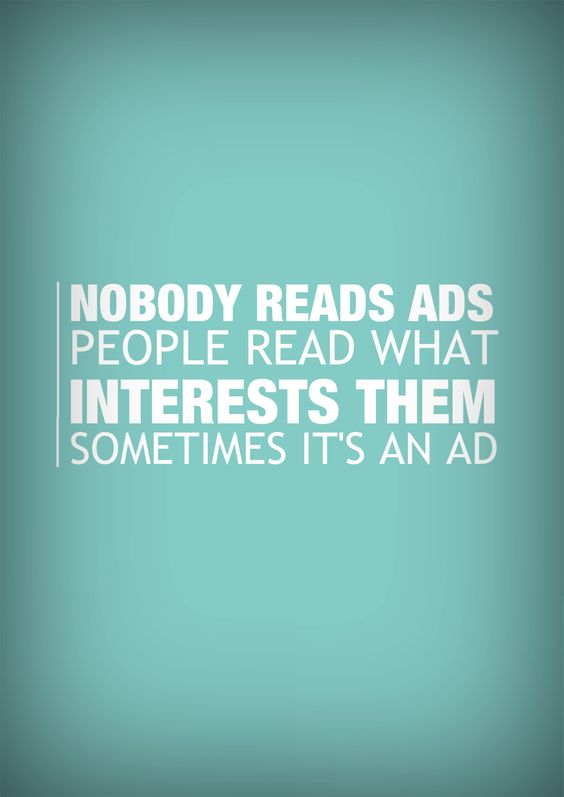 Nobody reads ads. People read what interests them. Sometimes it's an ad. Quote by famed copywriter Howard Gossage.