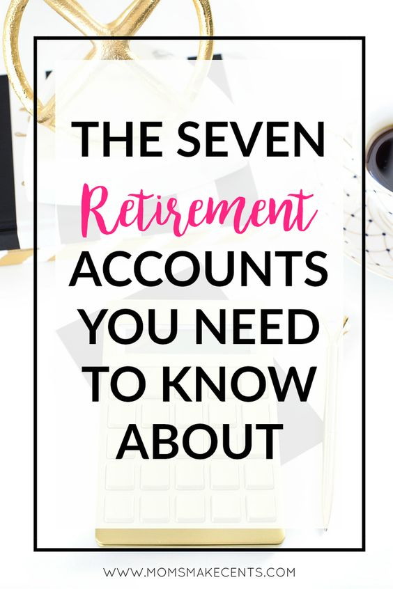 The Seven Retirement Accounts You Need To Know About — Moms Make Cents | Teaching Moms to Start Businesses + Work At Home