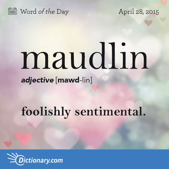 Today's Word of the Day is maudlin. Learn its definition, pronunciation, etymology and more. Join over 19 million fans who boost their vocabulary every day.