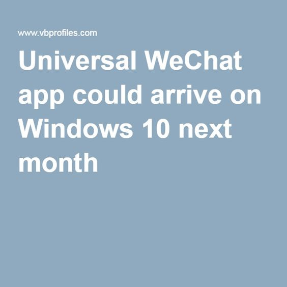 Universal WeChat app could arrive on Windows 10 next month