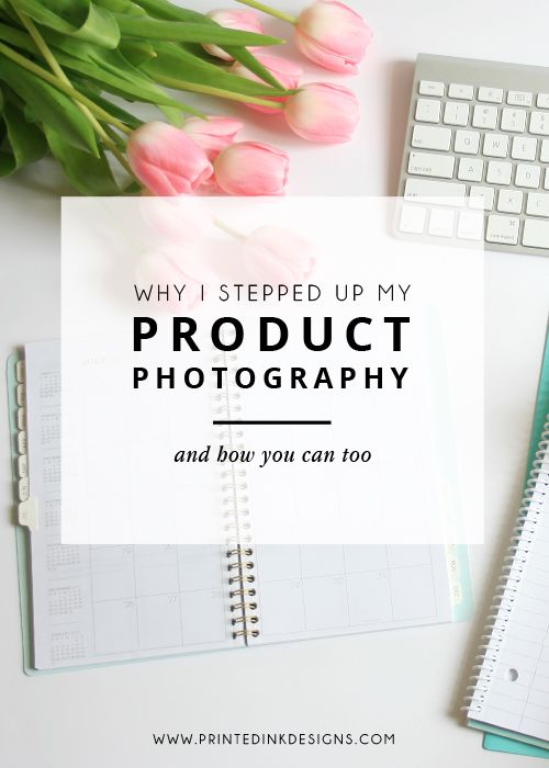 Why I stepped up my product photography game — Printed Ink Designs
