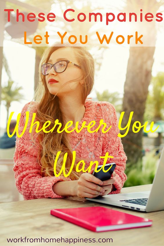 Work from home or while on a world tour with these companies that let you work wherever you want!