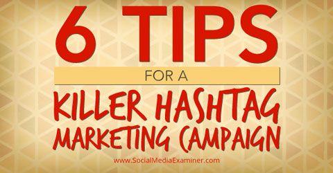 6 tips for a killer #hashtag #marketing campaign #alisonrosenow - @Social Media Examiner