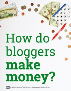Blog Monetization   How do bloggers make money? There are 5 main ways they make money by sharing content with you: ad networks, affiliate marketing, sponsored posts, selling ad space, and selling a product/service.