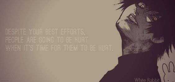 despite your best efforts, people are going to be hurt when it's time for them to be hurt #anime #quote