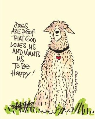 Dogs are proof that God loves us and wants us to be happy!