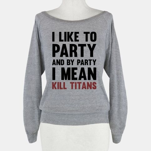 I Like To Party And By Party I Mean Kill Titans - Attack on Titan