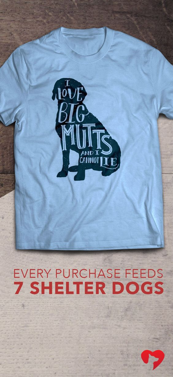 I Love Big Mutts And I Cannot Lie! LOL  **Every purchase feeds 7 shelter dogs!