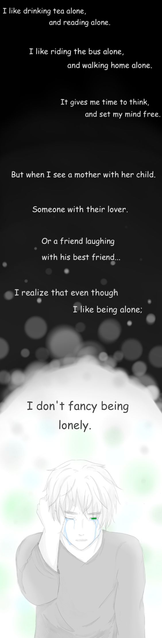 I'm the exact same way. I like to be alone in my room but I don't wanna be lonely without friends and such for a while.