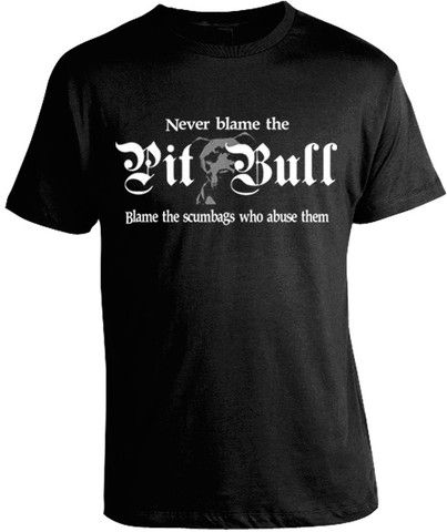 'Never Blame the Pit Bull, Blame the Scumbags who Abuse Them' T-Shirt