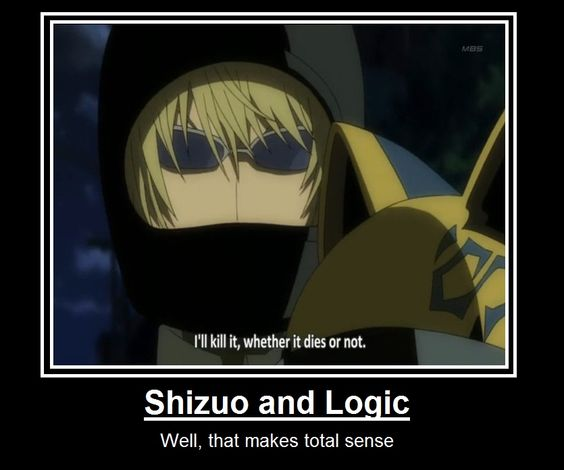 Shizuo Hewijima logic. I probably spelled his last name  Darn Japanese names