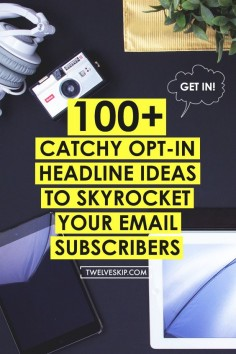 100+ Attention-Grabbing Headline Ideas For Your Opt-in Form That Will Grow Your Email List Faster