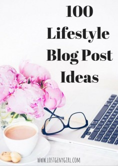 100 Lifestyle Blog Post Ideas