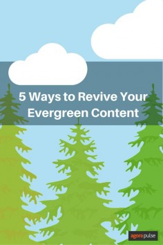 5 Great Ways to Revive Your Evergreen Content - @Agorapulse
