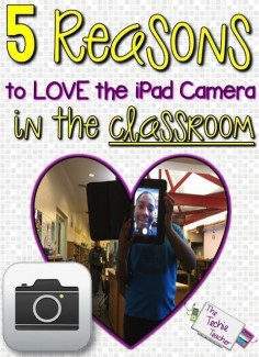 5 Reasons to LOVE the iPad in the Classroom. Love these ideas for using the ipad camera.