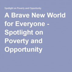 A Brave New World for Everyone - Spotlight on Poverty and Opportunity