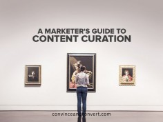 A Marketer's Guide to Content Curation - @Convince & Convert