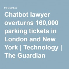 Chatbot lawyer overturns 160,000 parking tickets in London and New York | Technology | The Guardian