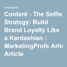 Content - The Selfie Strategy: Build Brand Loyalty Like a Kardashian : MarketingProfs Article