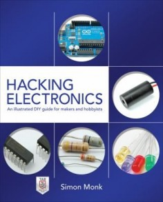"""Hacking Electronics : An illustrated DIY guide for makers and hobbyists"" - Simon Monk"