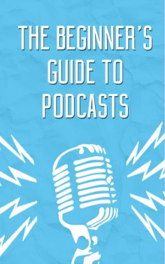 Here's what you need to know about podcasting.