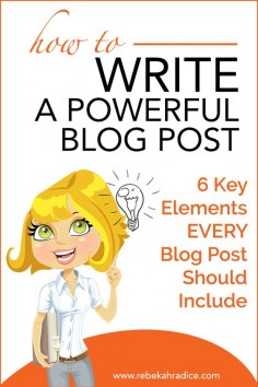 How to Write a Powerful Blog Post (6 Key Elements EVERY Post Should Include)