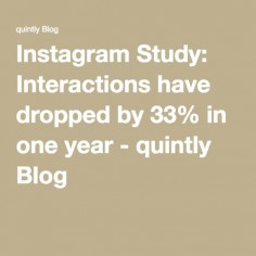 Instagram Study: Interactions have dropped by 33% in one year - quintly Blog