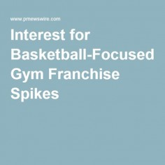 Interest for Basketball-Focused Gym Franchise Spikes