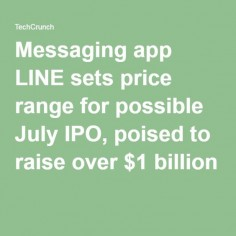Messaging app LINE sets price range for possible July IPO, poised to raise over $1 billion