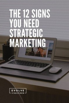 The 12 signs you need strategic marketing in your business.