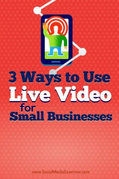 Tips about three ways small business owners are using live video.