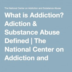What is Addiction? Adiction & Substance Abuse Defined | The National Center on Addiction and Substance Abuse