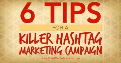 6 tips for a killer #hashtag #marketing campaign #alisonrosenow - @Social Media Examiner