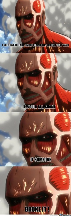 Attack on Titan : It's Shengeki no kyojin you baka -_- ,but eaither way it's fine.