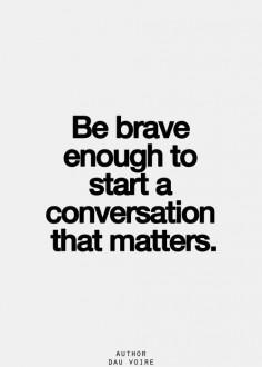 .Be brave enough to start a conversation that matters. #socialmediatips