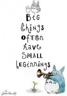 Big things often have small beginnings:)! Definitely a Risism!