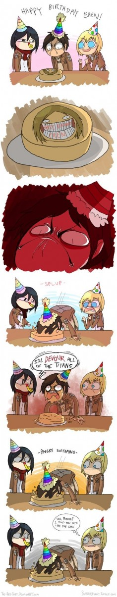 "Eren please, can't enjoy your birthday cake like normal children, ""DEVOUR ALL TITANS!"" Fine do whatever the hell you want Eren."