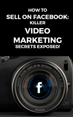 How to Sell on Facebook: Killer Video Marketing Secrets Exposed!