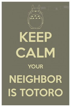 I LOVE THIS SO MUCH!!  Keep Calm Your Neighbor is Totoro (My Neighbor Totoro) 8 x 12 Keep Calm and Carry On Parody Poster. $, via Etsy.