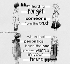 I totally agree eshte e veshtir te harrosh dike nga e kaluara ,.. kur ky person ka qen nje qe ti ke dashur ne te ardhmen.
