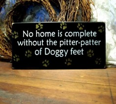 I will always have a dog in my home.