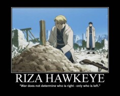 "Riza Hawkeye, Fullmetal Alchemist: ""War does not determine who is right - only who is left."" ~ This part made me cry. So many"