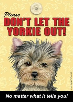 "Sign ""Don'T Let The Yorkie Out "" Yorkshire Terrier"